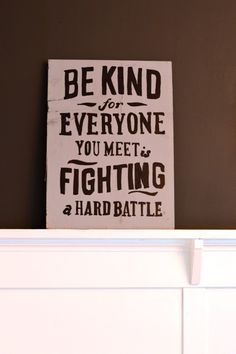 Be kind for everyone you meet is fighting a hard battle - DIY upcycled sign