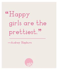 """Happy girls are the prettiest."" Audrey Hepburn #quote #happy"