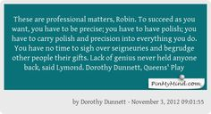 #Dorothy Dunnett, Queens' Play, to Robin a young soldier who attaches himself to Lymond and finds he cannot get unattached.