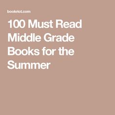 100 Must Read Middle Grade Books for the Summer