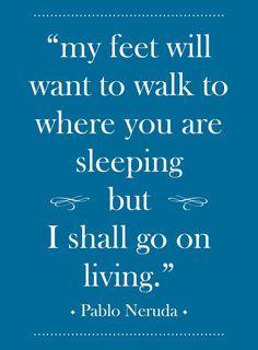pablo neruda quotes | Pablo Neruda quote about grieving.