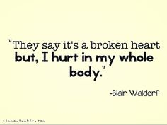 """""""they say it's a broken heart but, i hurt in my whle body"""" Blair Waldorf Truth Hurts, It Hurts, Gossip Girl Quotes, Shattered Dreams, Healing Words, Chuck Bass, Blair Waldorf, Tv Quotes, Favim"""