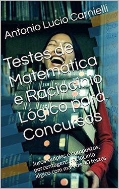 Testes de Matemática e Raciocínio Lógico para Concursos: Juros simples e compostos, porcentagens, raciocínio lógico com um total de 50 testes resolvidos (Portuguese Edition) - Aprenda essa e outras dicas no Site Apostilas da Cris [http://apostilasdacris.com.br/testes-de-matematica-e-raciocinio-logico-para-concursos-juros-simples-e-compostos-porcentagens-raciocinio-logico-com-um-total-de-50-testes-resolvidos-portuguese-edition/]. Veja Também as Apostila Exclusivas para C