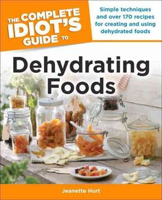The Complete Idiot's Guide to Dehydrating Foods is a comprehensive introduction to the process of food dehydrating. Commercial dehydrators were once too expensive for the typical home, but they've bec
