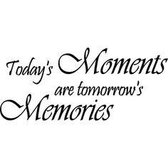 """Today's Moments Are Tomorrows Memories Style #2 Vinyl Wall Art Decal 23"""" x 10"""" $15.99"""