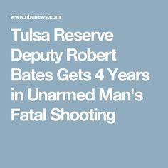 Tulsa Reserve Deputy Robert Bates Gets 4 Years in Unarmed Man's Fatal Shooting