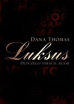 Luksus. Dlaczego Stracił Blask-Thomas Dana