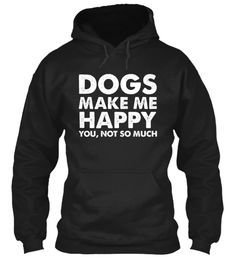 "Already Sold 1300+ Shirts, Grab Yours Limited Edition Shirt Now Before It's Gone Forever.    ""Dogs Make Me Happy"" Hoodie/T-Shirt!  100% cotton and designed, printed & shipped in the USA (also shipped internationally). Buy 2 or more, make a gift for someone and save on shipping.   Guaranteed safe and secure checkout via:  Paypal 