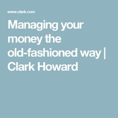 Managing your money the old-fashioned way | Clark Howard