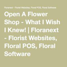Open A Flower Shop - What I Wish I Knew!   Floranext - Florist Websites, Floral POS, Floral Software