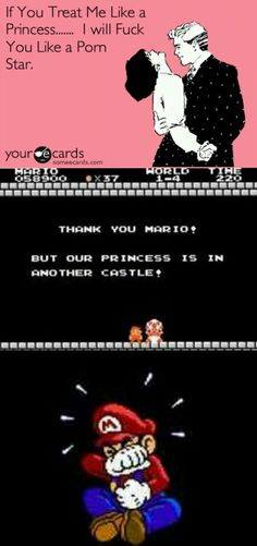 """Princess Peach - """"If You Treat Me Like a Princess....... I will Fuck You Like a Porn Star."""" Toad - """"Thank you Mario! But our princess is in another castle!"""" Mario - v.v"""