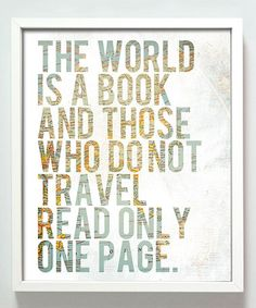 The world is a book and those who do not travel read only one page.