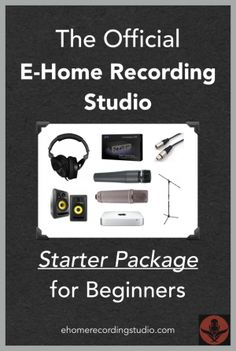 The Official E-Home Recording Studio Starter Package for Beginners