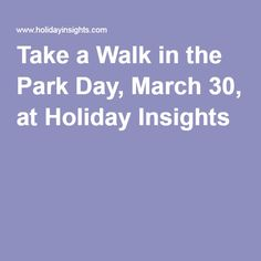 Take a Walk in the Park Day, March 30, at Holiday Insights