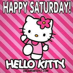 HAPPY SATURDAY! More cartoon graphics & greetings: http://cartoongraphics.blogspot.com/ ~And on Facebook~ https://www.facebook.com/dreamontoyz  Hello Kitty on pink striped background