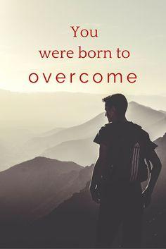 You were born to overcome