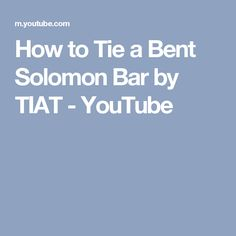 How to Tie a Bent Solomon Bar by TIAT - YouTube