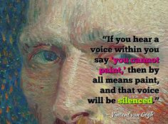 """If you hear  a voice within you say 'you cannot' then by all means paint, and that voice will be silenced"""" –– Vincent van Gogh  -Part of 28 inspirational quotes #slideshare presentation via http://www.developgoodhabits.com"""