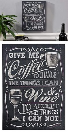 Cute sign for your coffee bar: Give me Coffee to change the things I can and Wine to accept the things I can not
