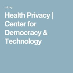 Health Privacy - Center for Democracy & Technology Technology, Health, Tech, Health Care, Tecnologia, Healthy, Salud