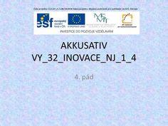 AKKUSATIV VY_32_INOVACE_NJ_1_4 4. pád Číslo projektu: CZ.1.07./1.5.00/34.0938 Název projektu: Zlepšení podmínek pro vzdělávání na SUŠ, Ostrava.>
