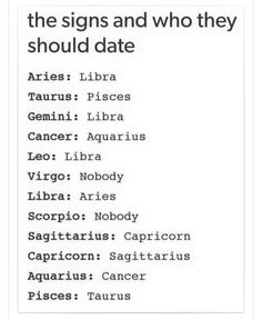 I hate this one it should be Aquarius and Taurus. Cause my best friend likes the same guy that I like and she's Pisces