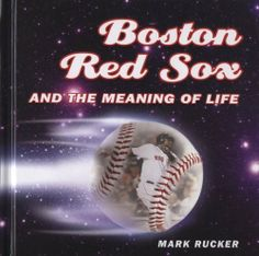 Boston Red Sox and the Meaning of Life by Mark Rucker. $8.00. Publisher: MVP Books; First edition (May 3, 2009). Publication: May 3, 2009. 400 pages. Author: Mark Rucker