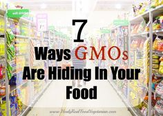 7 Ways GMOs Are Hiding in Your Food @ Healy Real Food Vegetarian www.healyrealfood... #GMO #GMOs #realfood