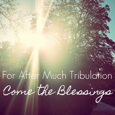 For.the.LOVE: For After Much Tribulation Come the Blessings. #trials #faith #pregnancy #infertility #hope