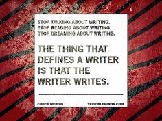 "Chuck Wendig: ""Writers write."""
