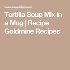 Tortilla Soup Mix in a Mug recipe from our mixes in a jar recipes collection Mason Jar Meals, Meals In A Jar, Mug Recipes, Sauce Recipes, Thai Recipes, Jar Mix Recipe, Jar Food Gifts, Soup In A Jar, Instant Potatoes