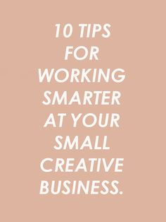 10 tips for working smarter at your small creative business.