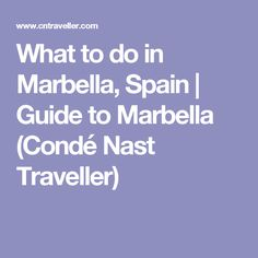 What to do in Marbella, Spain   Guide to Marbella (Condé Nast Traveller)