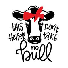 Silhouette Design Store: This Heifer Don't Take No Bull Cricut Vinyl, Svg Files For Cricut, Vinyl Decals, Car Decals, Silhouette Cameo Projects, Silhouette Design, Silhouette Vinyl, Vinyl Crafts, Vinyl Projects