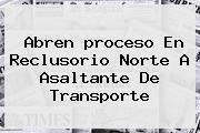 http://tecnoautos.com/wp-content/uploads/imagenes/tendencias/thumbs/abren-proceso-en-reclusorio-norte-a-asaltante-de-transporte.jpg proceso. Abren proceso en Reclusorio Norte a asaltante de transporte, Enlaces, Imágenes, Videos y Tweets - http://tecnoautos.com/actualidad/proceso-abren-proceso-en-reclusorio-norte-a-asaltante-de-transporte/