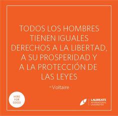 """""""Todos los hombres tienen iguales derechos a la libertad, a su prosperidad y a la protección de leyes."""" - Voltaire #Quotes #Frases #LaureateIU"""