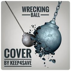 WRECKING BALL .  link and info will be added