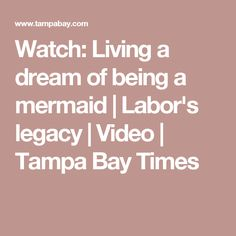 Watch: Living a dream of being a mermaid | Labor's legacy | Video | Tampa Bay Times
