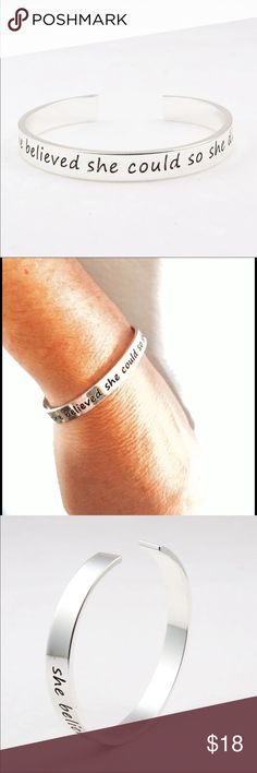 """Inspirational cuff bracelet Beautiful silver toned cuff bracelet. """"she believed she could so she did"""" Perfect gift for graduation, or an inspirational message of strength! Gift box included. Jewelry Bracelets"""