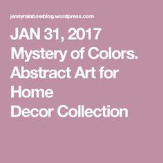 JAN 2017 Mystery of Colors. Abstract Art for Home Decor Collection Spring Blossom, Horse Photography, Unique Art, Home Art, Mystery, Abstract Art, About Me Blog, Colors, Collection