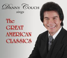 """The Great American Classics"" pays tribute to the great writers and original vocalists who brought us these timeless, beautiful melodies.   You can listen to sample clips of this and purchase it at www.dannycouch.com or where you see Danny performing."