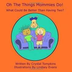 """""""A playful celebration of Lesbian Mothers and their children! """"Oh The Things Mommies Do!"""" is a bouncy, and playful look at the joys of a two Mom family. With its catchy rhymes and vibrant illustrations, it is a pleasure for children and parents alike!"""""""