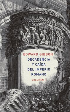 Edward Gibbon, Decadencia y caída del Imperio romano, vol. I, Editorial Atalanta.