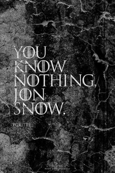 You know nothing, Jon Snow. - Ygritte | Wachira made this with GameOfThronesQuoteMaker.com