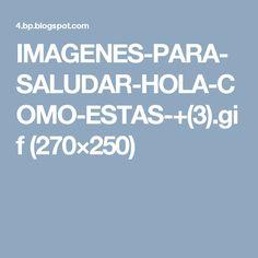 IMAGENES-PARA-SALUDAR-HOLA-COMO-ESTAS-+(3).gif (270×250)