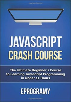 JavaScript: Crash Course - The Ultimate Beginner's Course to Learning JavaScript Programming in Under 12 Hours: Eprogramy: 9781519638779: Amazon.com: Books