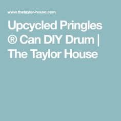 Upcycled Pringles ® Can DIY Drum | The Taylor House