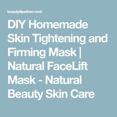 DIY Homemade Skin Tightening and Firming Mask | Natural FaceLift Mask - Natural Beauty Skin Care