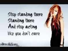 Stop Standing There - Avril Lavigne (Don't waste another day Don't waste another minute I can't wait to see your face Just to show you how much I'm in it...)