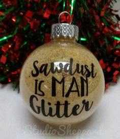 Sawdust Is Man Glitter Ornament-Christmas Ornament-Gift for Him-Gift Under 10-Holiday Decor-Home Decor-Christmas Decor by StudioSheppard on Etsy